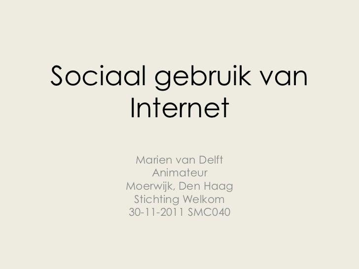Sociaal gebruik van     Internet      Marien van Delft          Animateur     Moerwijk, Den Haag      Stichting Welkom    ...
