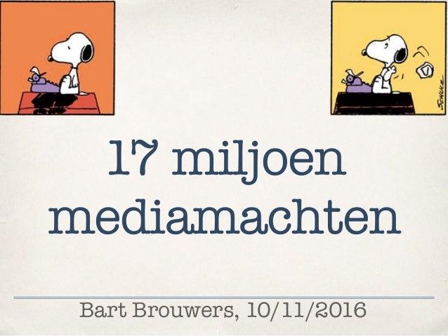 Bart Brouwers, 10/11/2016 17 miljoen mediamachten