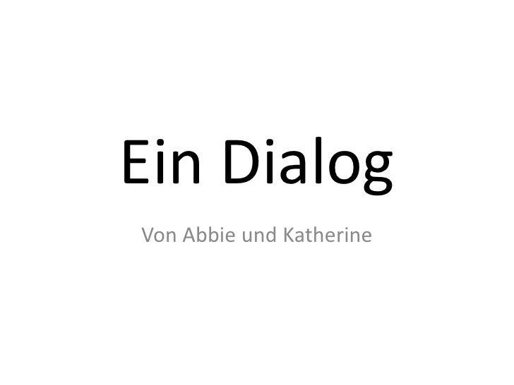 Ein Dialog<br />Von Abbie und Katherine<br />