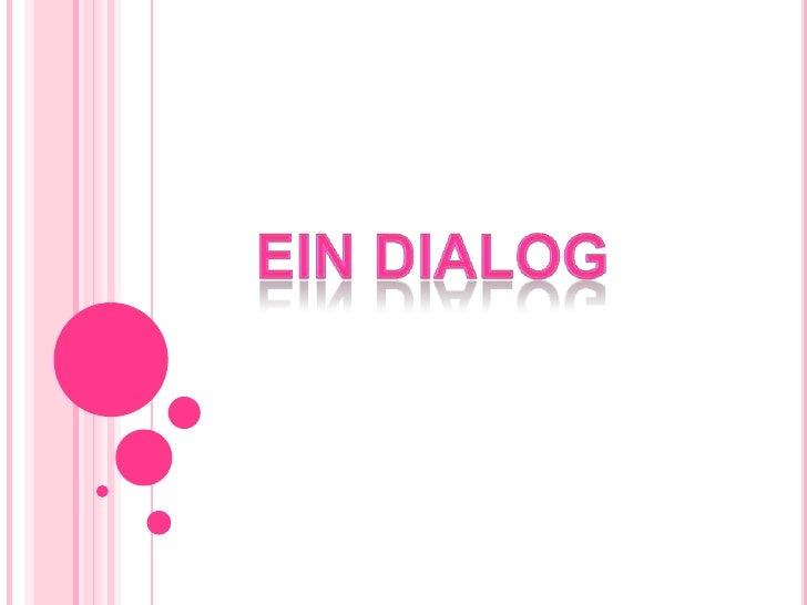 Ein dialog  <br />