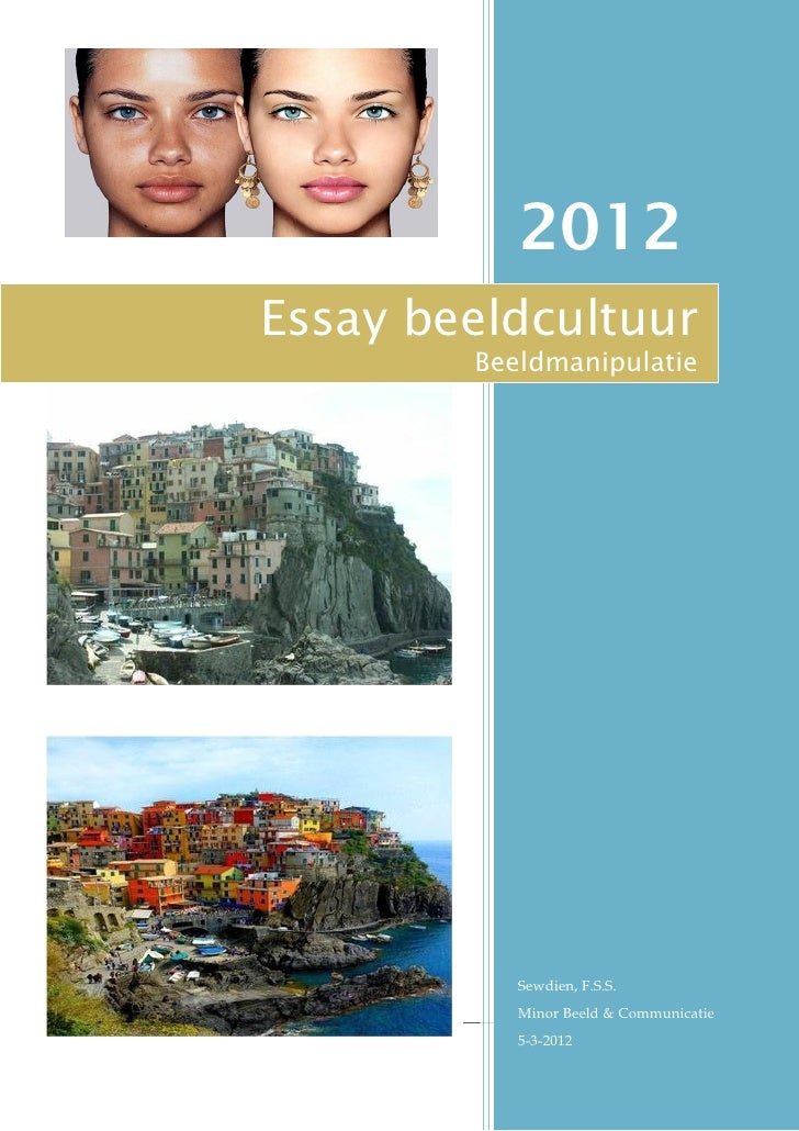 2012Essay beeldcultuur        Beeldmanipulatie           Sewdien, F.S.S.           Minor Beeld & Communicatie           5-...