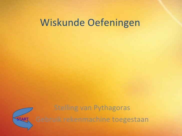 Wiskunde Oefeningen Stelling van Pythagoras Gebruik rekenmachine toegestaan START