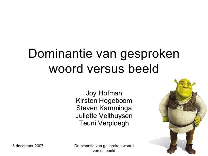Dominantie van gesproken woord versus beeld Joy Hofman Kirsten Hogeboom Steven Kamminga Juliette Velthuysen Teuni Verploegh