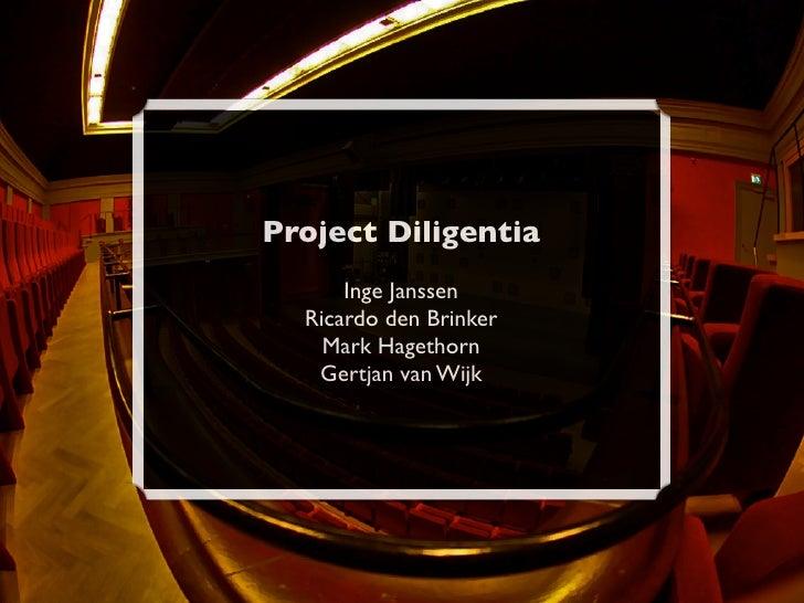 Project Diligentia       Inge Janssen   Ricardo den Brinker     Mark Hagethorn    Gertjan van Wijk