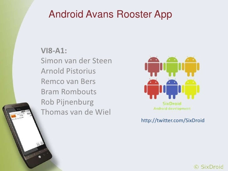 Android Avans Rooster App<br />VI8-A1:<br />Simon van der Steen<br />Arnold Pistorius<br />Remco van Bers<br />Bram Rombou...