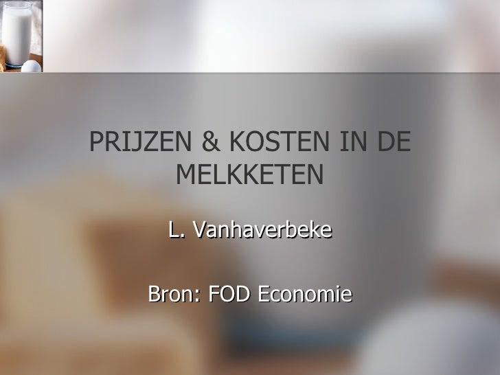PRIJZEN & KOSTEN IN DE MELKKETEN L. Vanhaverbeke Bron: FOD Economie