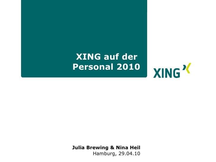 XING auf der  Personal 2010 <ul><li>Julia Brewing & Nina Heil </li></ul><ul><ul><li>Hamburg, 29.04.10 </li></ul></ul>