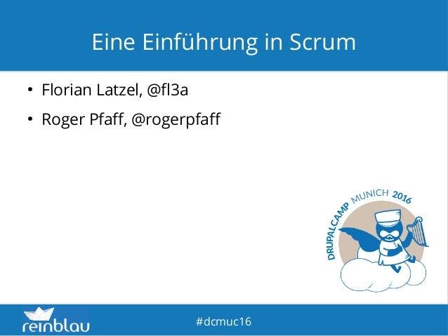 fd #dcmuc16 Eine Einführung in Scrum ● Florian Latzel, @fl3a ● Roger Pfaff, @rogerpfaff