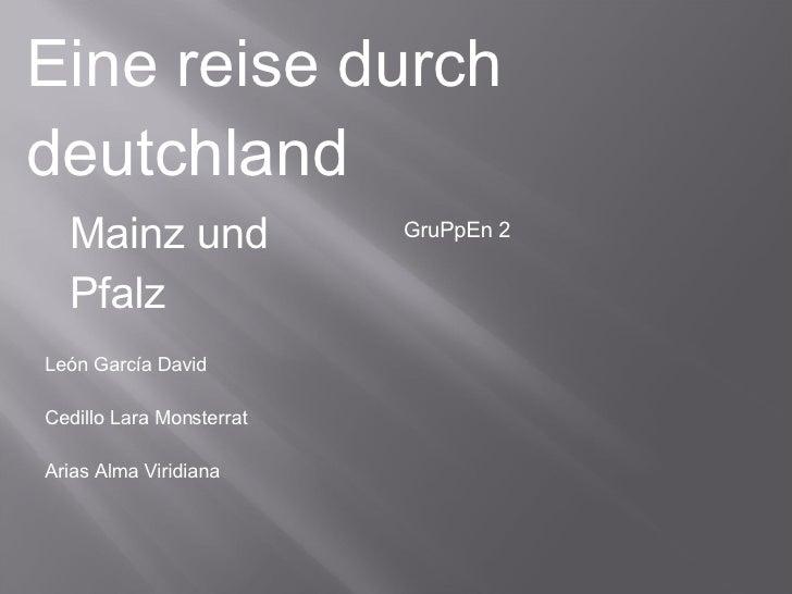 GruPpEn 2 Mainz und Pfalz León García David Cedillo Lara Monsterrat Arias Alma Viridiana Eine reise durch deutchland