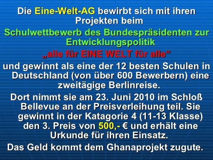 <ul><li>Die  Eine-Welt-AG  bewirbt sich mit ihren Projekten beim  </li></ul><ul><li>Schulwettbewerb des Bundespräsidenten ...