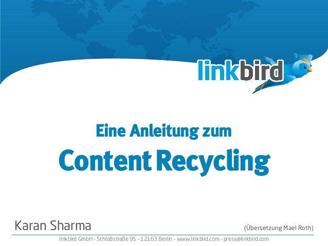 Eine Anleitung zum ContentRecycling Karan Sharma (Übersetzung Mael Roth) linkbird GmbH – Schloßstraße 95 – 12163 Berlin – ...