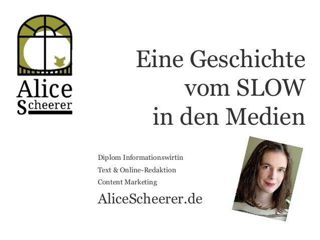 Eine Geschichte vom SLOW in den Medien Diplom Informationswirtin Text & Online-Redaktion Content Marketing AliceScheerer.de