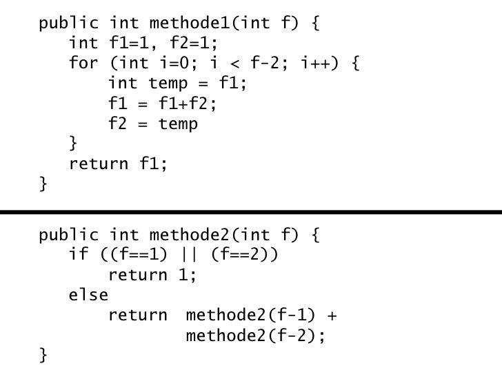public int methode1(int f) {   int f1=1, f2=1;   for (int i=0; i < f-2; i++) {       int temp = f1;       f1 = f1+f2;     ...