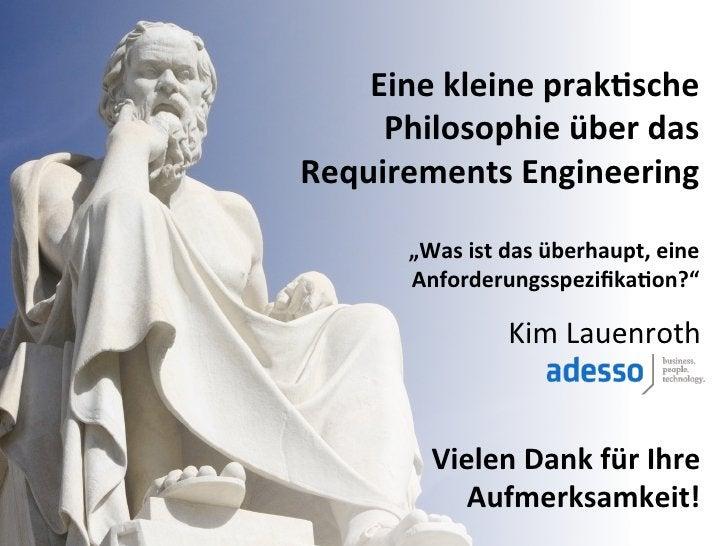 Eine kleine praktische Philosophie über das Requirements Engineering