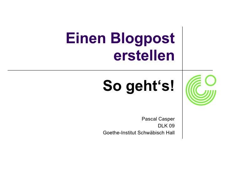 Einen Blogpost erstellen So geht's! Pascal Casper DLK 09 Goethe-Institut Schwäbisch Hall