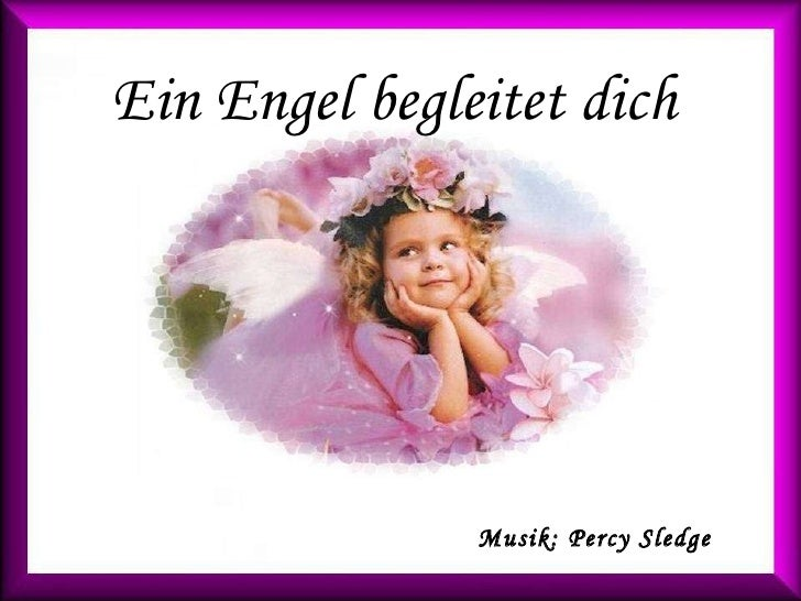 Musik: Percy Sledge Ein Engel begleitet dich