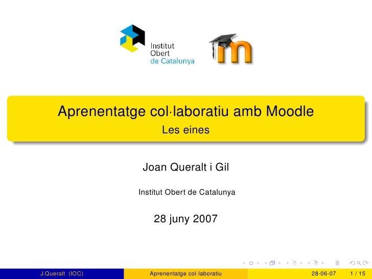 Aprenentatge col·laboratiu amb Moodle                          Les eines                      Joan Queralt i Gil          ...