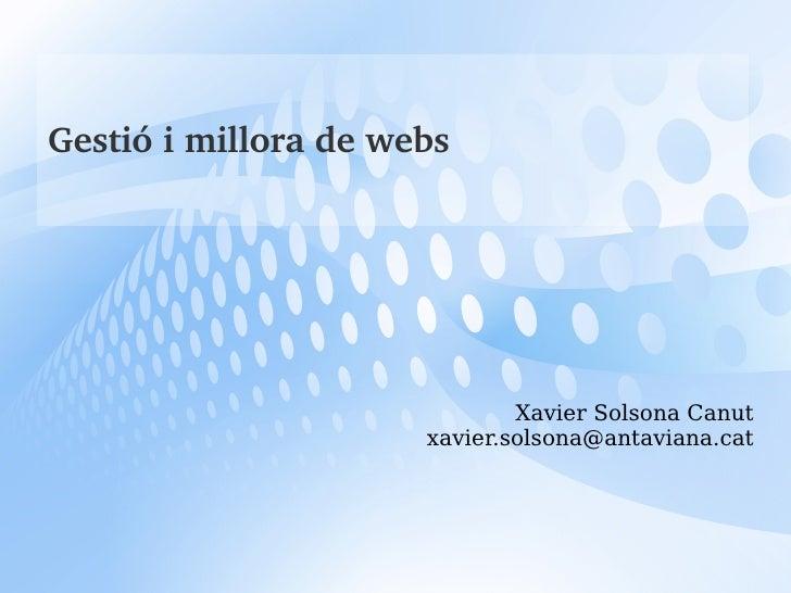 Gestió i millora de webs <ul>Xavier Solsona Canut [email_address] </ul>