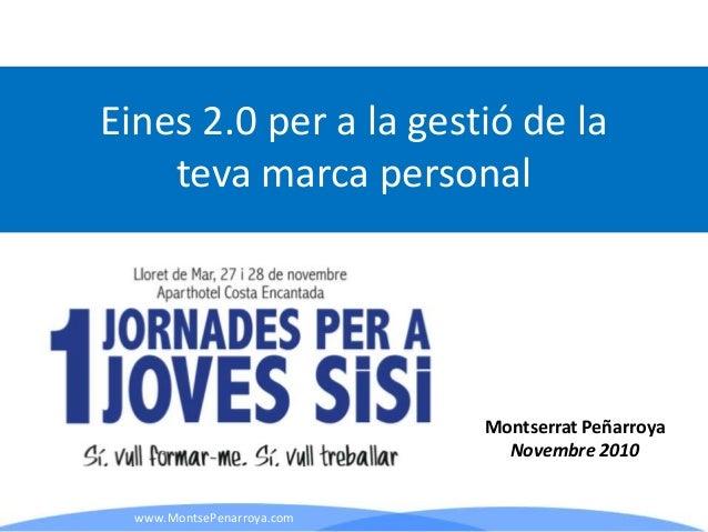 www.MontsePenarroya.com Montserrat Peñarroya Novembre 2010 Eines 2.0 per a la gestió de la teva marca personal