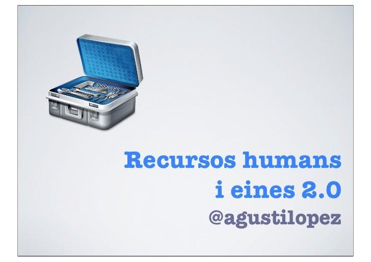 Recursos humans      i eines 2.0      @agustilopez