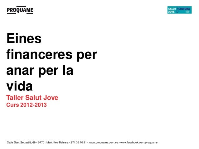 Einesfinanceres peranar per lavidaTaller Salut JoveCurs 2012-2013Calle Sant Sebastià, 69 - 07701 Maó, Illes Balears - 971 ...