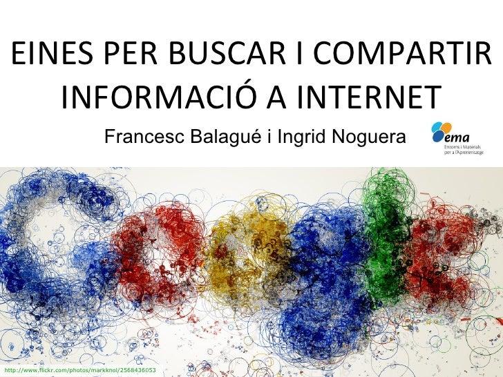 EINES PER BUSCAR I COMPARTIR INFORMACIÓ A INTERNET   Francesc Balagué i Ingrid Noguera http://www.flickr.com/photos/markkn...