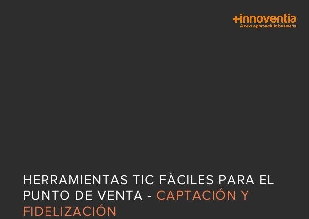 HERRAMIENTAS TIC FÀCILES PARA EL PUNTO DE VENTA - CAPTACIÓN Y FIDELIZACIÓN