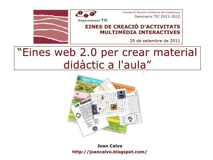"""Eines web 2.0 per crear material        didàctic a laula""                    Joan Calvo          http://joancalvo.blogspo..."