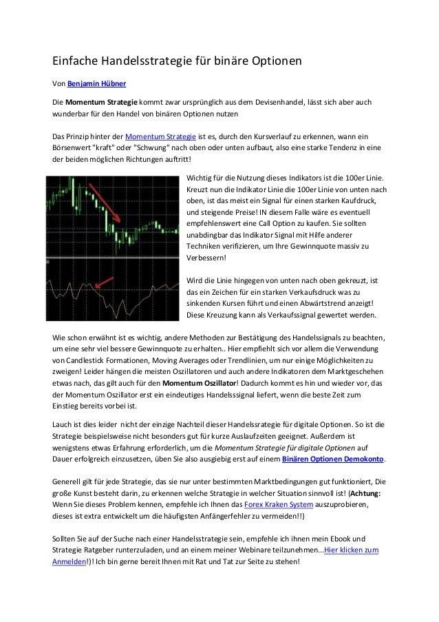 Einfache Handelsstrategie für binäre Optionen Von Benjamin Hübner Die Momentum Strategie kommt zwar ursprünglich aus dem D...
