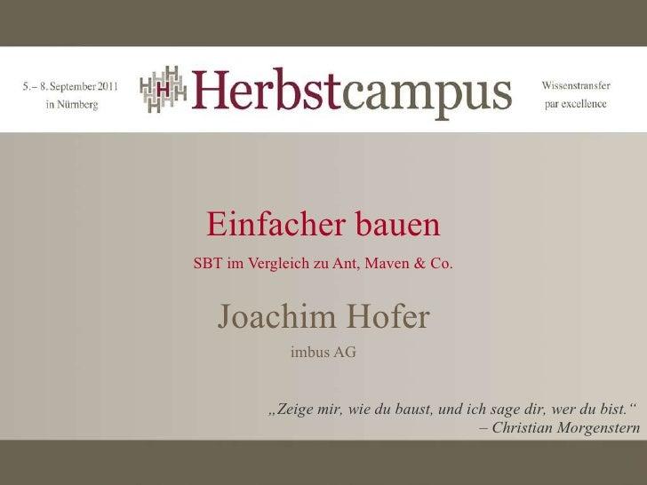 """Einfacher bauen SBT im Vergleich zu Ant, Maven & Co. Joachim Hofer imbus AG """" Zeige mir, wie du baust, und ich sage dir, w..."""