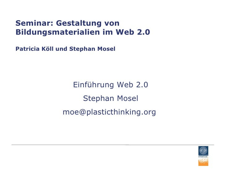 Seminar: Gestaltung von Bildungsmaterialien im Web 2.0 Patricia Köll und Stephan Mosel Einführung Web 2.0 Stephan Mosel mo...