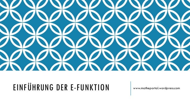 EINFÜHRUNG DER E-FUNKTION www.matheportal.wordpress.com