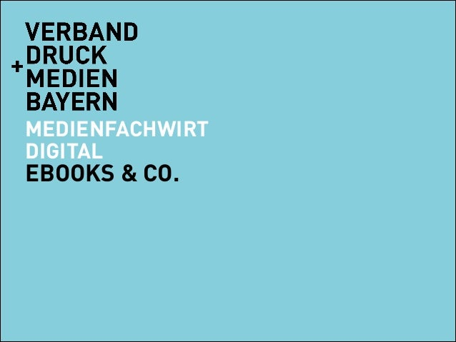 VORNAME NACHNAME ORT MEDIENFACHWIRT DIGITAL EBOOKS & CO. JÖRG FRIEDRICH ISMANING, 13.03.2014