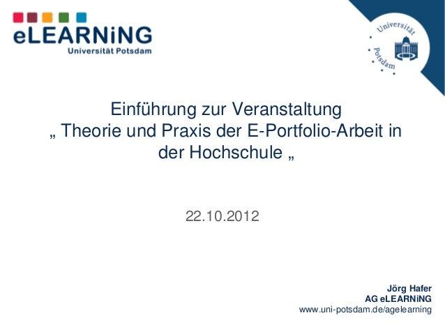 """Einführung zur Veranstaltung"""" Theorie und Praxis der E-Portfolio-Arbeit in              der Hochschule """"                 2..."""