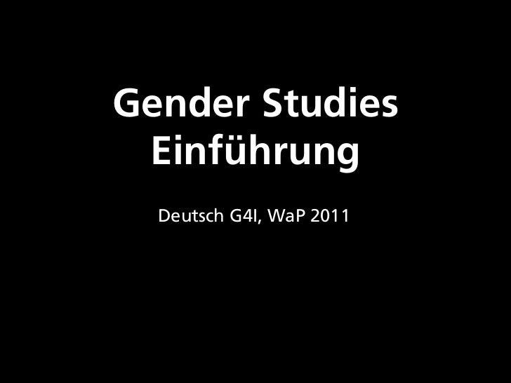 Gender Studies Einführung  Deutsch G4I, WaP 2011