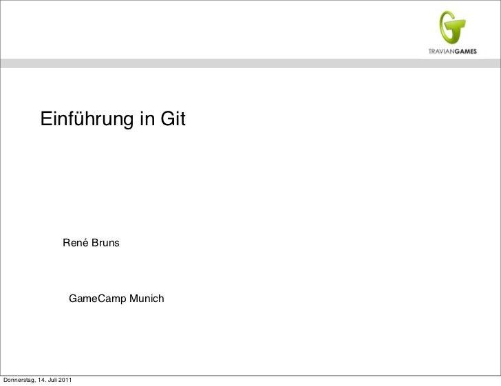 Einführung in Git                     René Bruns                       GameCamp MunichDonnerstag, 14. Juli 2011