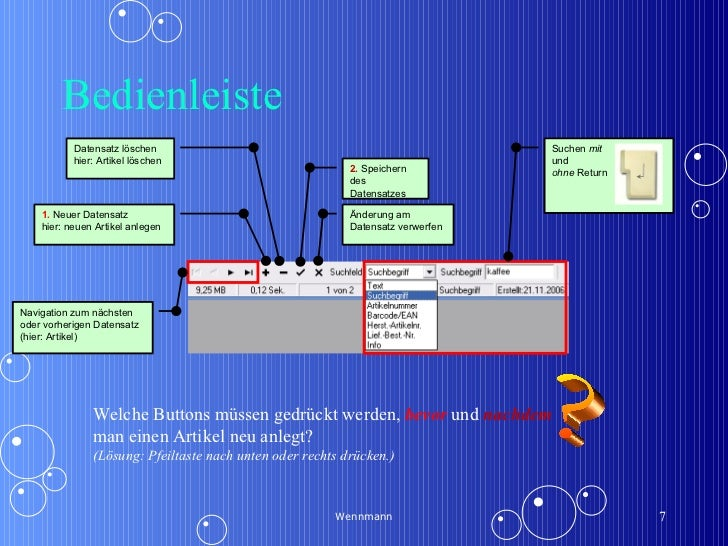 Bedienleiste Wennmann 2.  Speichern des Datensatzes Suchen  mit und  ohne  Return 1.  Neuer   Datensatz  hier: neuen Artik...