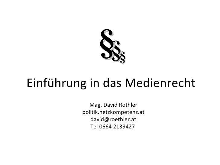 Einführung in das Medienrecht Mag. David Röthler politik.netzkompetenz.at [email_address] Tel 0 664 2139427