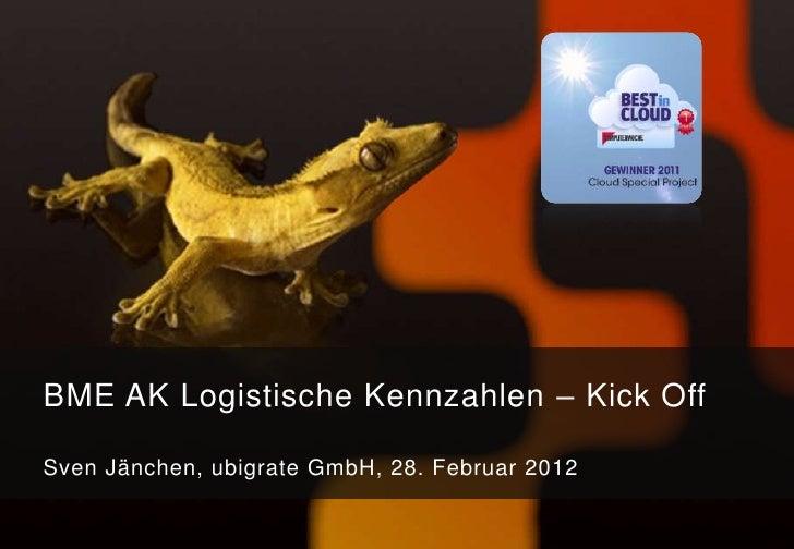 BME AK Logistische Kennzahlen – Kick OffSven Jänchen, ubigrate GmbH, 28. Februar 2012
