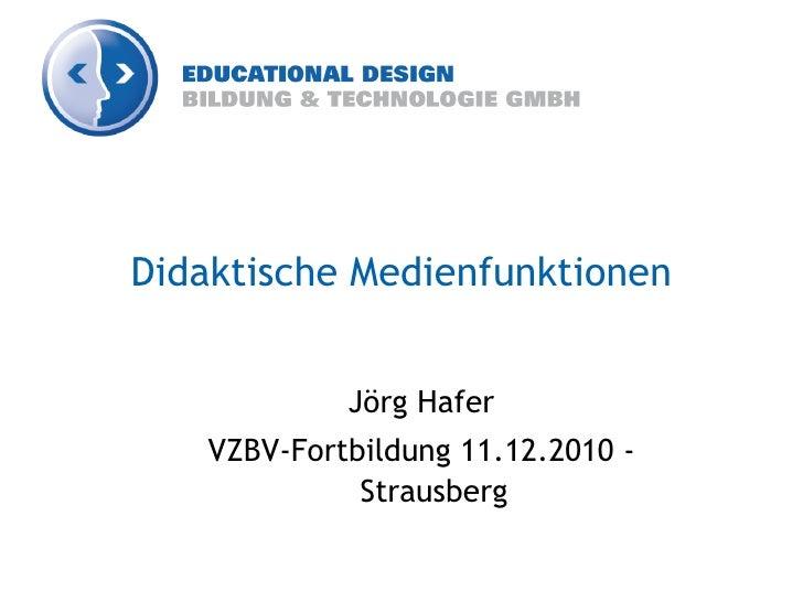 Didaktische Medienfunktionen            Jörg Hafer   VZBV-Fortbildung 11.12.2010 -             Strausberg