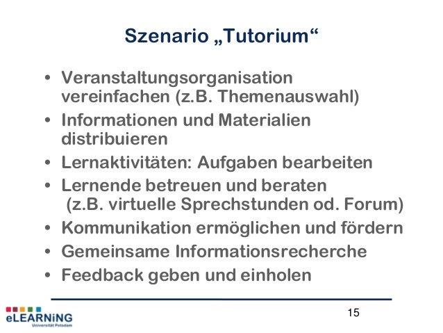 """15Szenario """"Tutorium""""• Veranstaltungsorganisationvereinfachen (z.B. Themenauswahl)• Informationen und Materialiendistribui..."""
