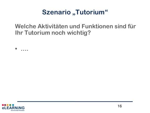 """16Szenario """"Tutorium""""Welche Aktivitäten und Funktionen sind fürIhr Tutorium noch wichtig?• …."""