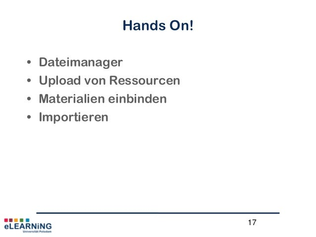 17Hands On!• Dateimanager• Upload von Ressourcen• Materialien einbinden• Importieren