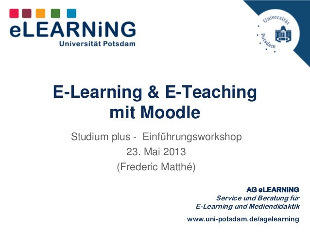 AG eLEARNiNGService und Beratung fürE-Learning und Mediendidaktikwww.uni-potsdam.de/agelearningE-Learning & E-Teachingmit ...