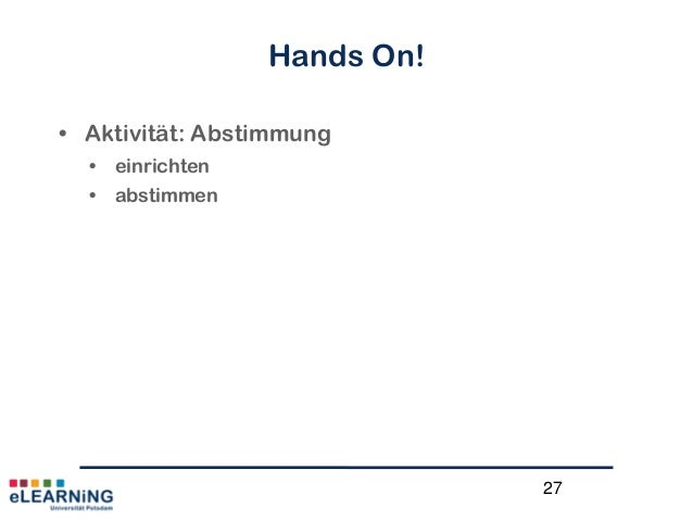 27Hands On!• Aktivität: Abstimmung• einrichten• abstimmen