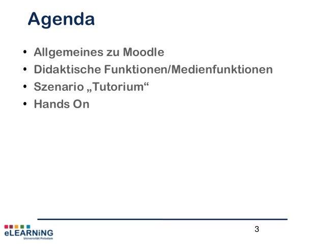 """3Agenda• Allgemeines zu Moodle• Didaktische Funktionen/Medienfunktionen• Szenario """"Tutorium""""• Hands On"""
