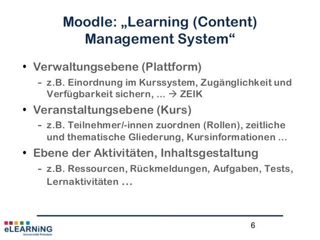 """Moodle: """"Learning (Content)Management System""""• Verwaltungsebene (Plattform)– z.B. Einordnung im Kurssystem, Zugänglichkeit..."""