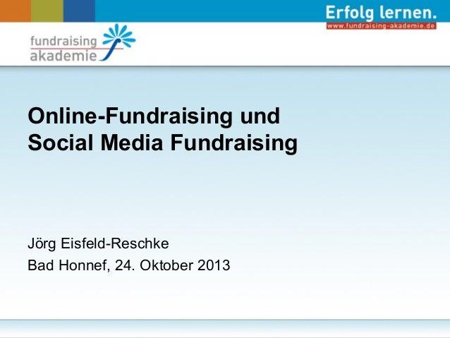 Online-Fundraising und Social Media Fundraising  Jörg Eisfeld-Reschke Bad Honnef, 24. Oktober 2013