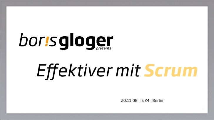 presents     Effektiver mit Scrum                   20.11.08 | IS 24 | Berlin                                              ...