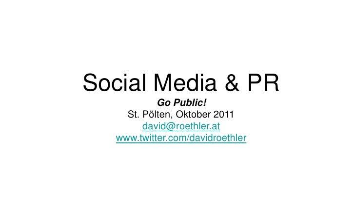SocialMedia & PR<br />Go Public!St. Pölten, Oktober 2011<br />david@roethler.at<br />www.twitter.com/davidroethler<br />
